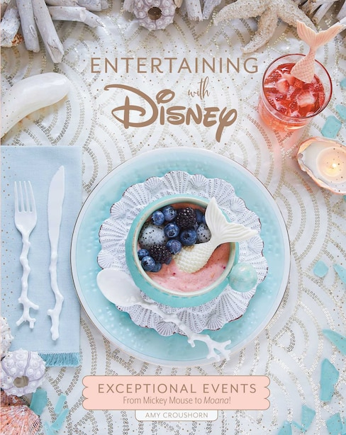 Entertaining with Disney: Exceptional Events From Mickey Mouse To Moana! de Amy Croushorn