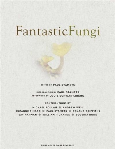 Fantastic Fungi: Expanding Consciousness, Alternative Healing, Environmental Impact // Official Book Of Smash Hit Do by Louie Schwartzberg