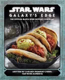 Star Wars: Galaxy's Edge: The Official Black Spire Outpost Cookbook de Chelsea Monroe-cassel