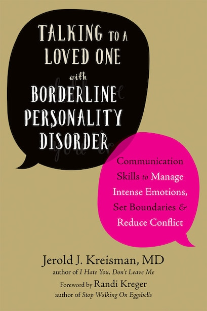Talking To A Loved One With Borderline Personality Disorder: Communication Skills To Manage Intense Emotions, Set Boundaries, And Reduce Conflict by Jerold J. Kreisman