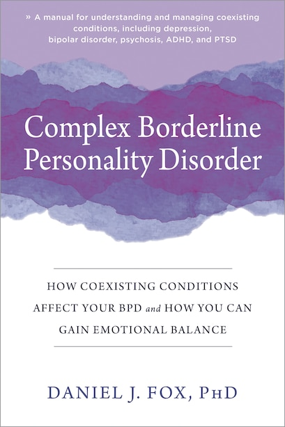 Complex Borderline Personality Disorder: How Coexisting Conditions Affect Your Bpd And How You Can Gain Emotional Balance by Daniel J. Fox