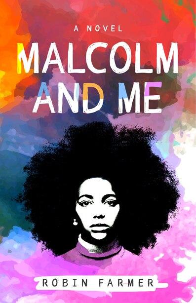 Malcolm And Me: A Novel by Robin Farmer