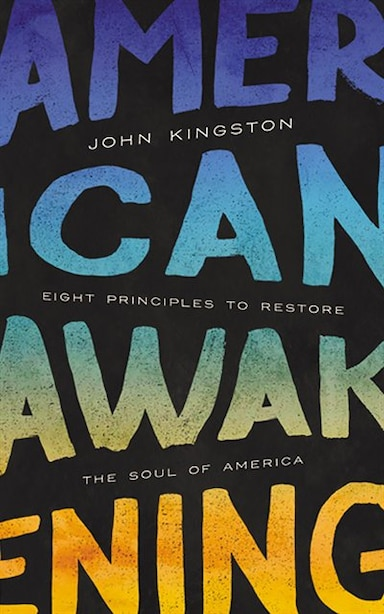 American Awakening: Eight Principles To Restore The Soul Of America de John Kingston