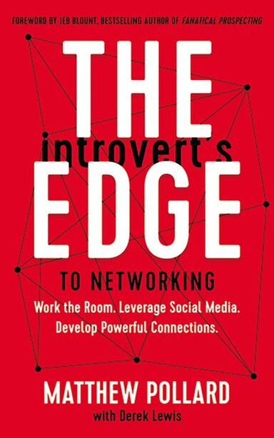 The Introvert's Edge To Networking: Work The Room. Leverage Social Media. Develop Powerful Connections de Matthew Pollard