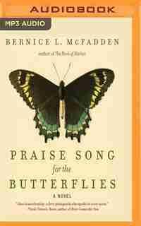 Praise Song For The Butterflies: A Novel by Bernice L. Mcfadden