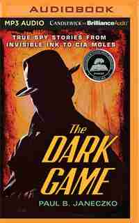 The Dark Game: True Spy Stories From Invisible Ink To Cia Moles by Paul B. Janeczko