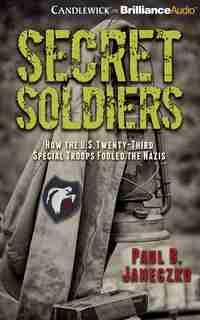 Secret Soldiers: How The U.s. Twenty-third Special Troops Fooled The Nazis by Paul B. Janeczko