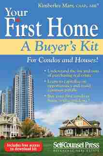 Your First Home: A Buyer's Kit - For Condos and Houses! by Kimberley MARR