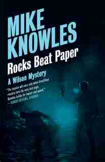 Rocks Beat Paper: A Wilson Mystery by Mike Knowles