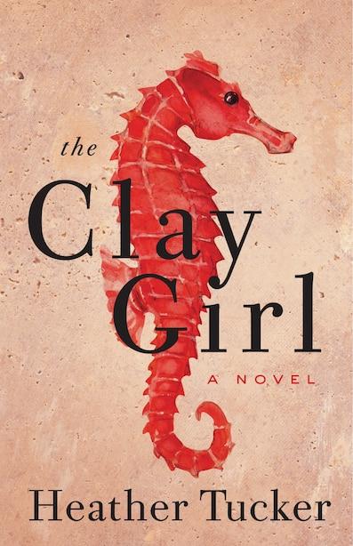 The Clay Girl: A Novel by Heather Tucker