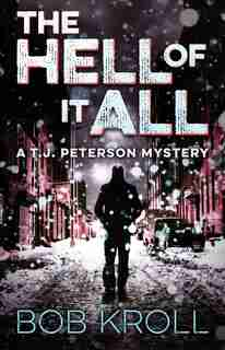 The Hell Of It All: A T.j. Peterson Mystery by Bob Kroll