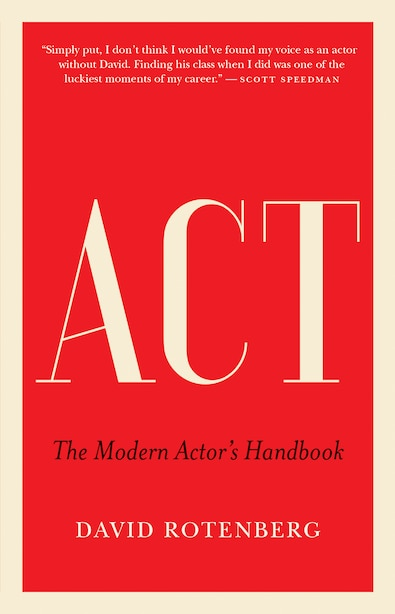 Act: The Modern Actor's Handbook by David Rotenberg