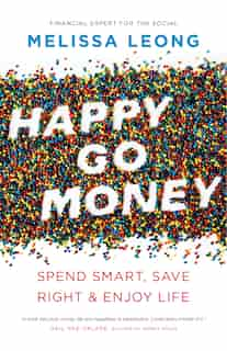 Happy Go Money: Spend Smart, Save Right And Enjoy Life by Melissa Leong