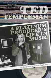 Ted Templeman: A Platinum Producer's Life In Music by Templeman Ted
