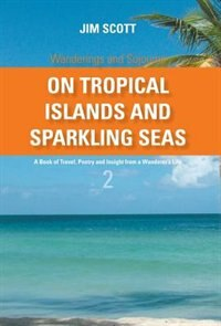 On Tropical Islands and Sparkling Seas: A book of Travel, Poetry and Insight from a Wanderer's Life by Jim Scott