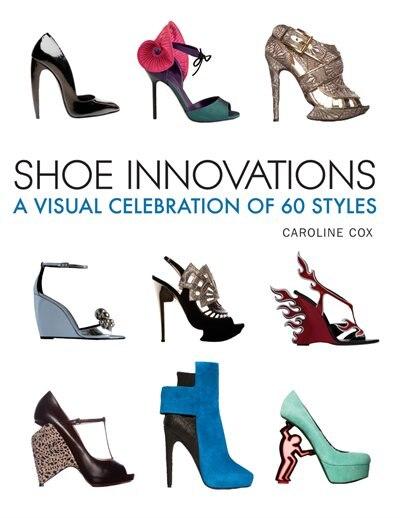 Shoe Innovations: A Visual Celebration of 60 Styles by Caroline Cox