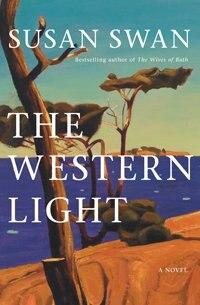 The Western Light: A Novel by Susan Swan