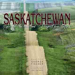 Saskatchewan: Spirit of the Heartland
