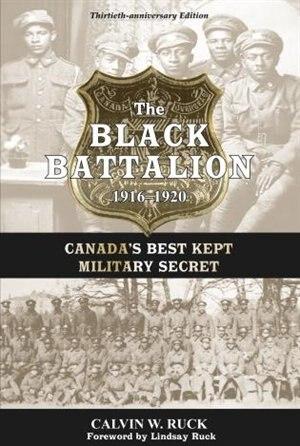 The Black Battalion 1916-1920: Canada's Best Kept Military Secret by Calvin W. Ruck