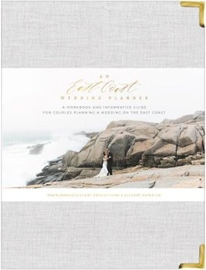 An East Coast Wedding Planner: A Workbook and Informative Guide for Couples Planning a Wedding on the East Coast by Katelyn Bellefontaine