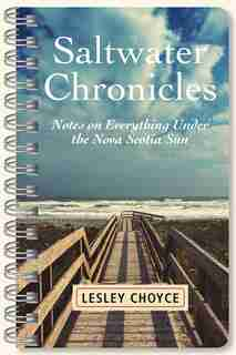 Saltwater Chronicles: Notes On Everything Under The Nova Scotia Sun by Lesley Choyce