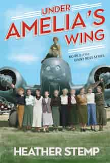 Under Amelia's Wing: Book 2 of the Ginny Ross Series by Heather Stemp