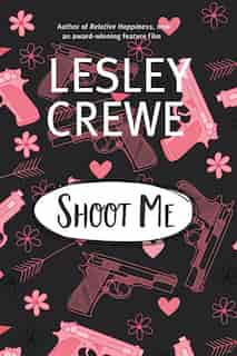 Shoot Me by Lesley Crewe