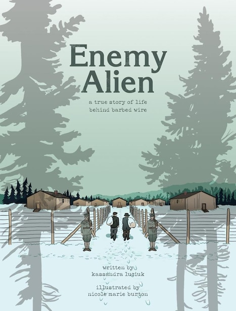 Enemy Alien: A True Story Of Life Behind Barbed Wire by Kassandra Luciuk