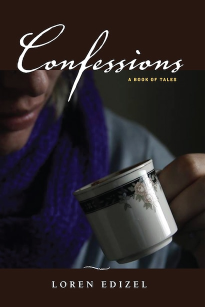 Confessions: A Book Of Tales by Loren Edizel