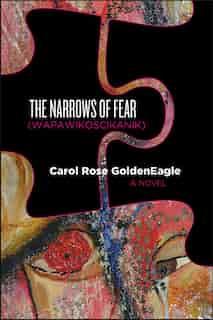 The Narrows Of Fear (wapawikoscikanik) by Carol Rose GoldenEagle