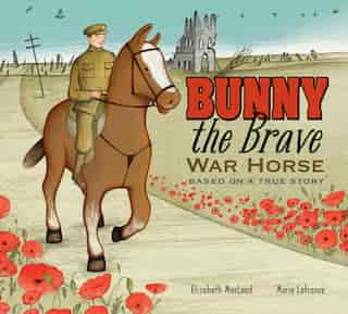 Bunny the Brave War Horse: Based on a True Story by Elizabeth Macleod