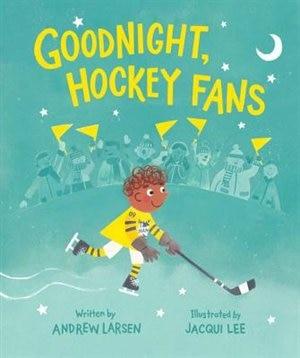Goodnight, Hockey Fans by Andrew Larsen