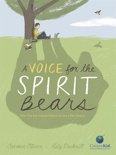 A Voice for the Spirit Bears: How One Boy Inspired Millions to Save a Rare Animal by Carmen Oliver