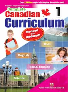 Complete Canadian Curriculum 1 (revised & Updated): A Grade 1 Integrated Workbook Covering Math, English, Social Studies, And Science by Popular Book Company