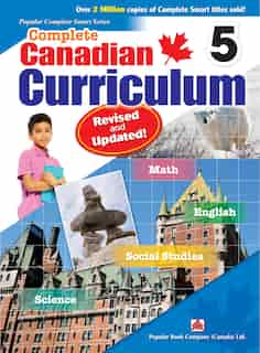 Complete Canadian Curriculum 5 (revised & Updated): A Grade 5 Integrated Workbook Covering Math, English, Social Studies, And Science by Popular Book Company