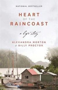 Heart of the Raincoast: A Life Story de ALEXANDRA MORTON