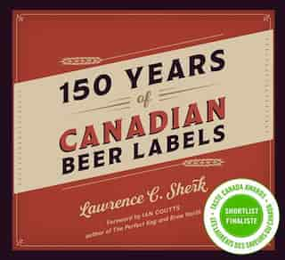 150 Years of Canadian Beer Labels by Lawrence C. Sherk