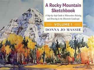 A Rocky Mountain Sketchbook: A Step-by-Step Guide to Watercolour Painting and Drawing in the Mountain Landscape - Volume 1 by Donna Jo Massie
