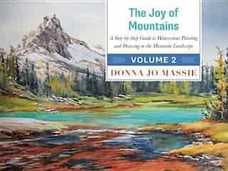 The Joy of Mountains: A Step-by-Step Guide to Watercolour Painting and Drawing in the Mountain Landscape - Volume 2 de Donna Jo Massie
