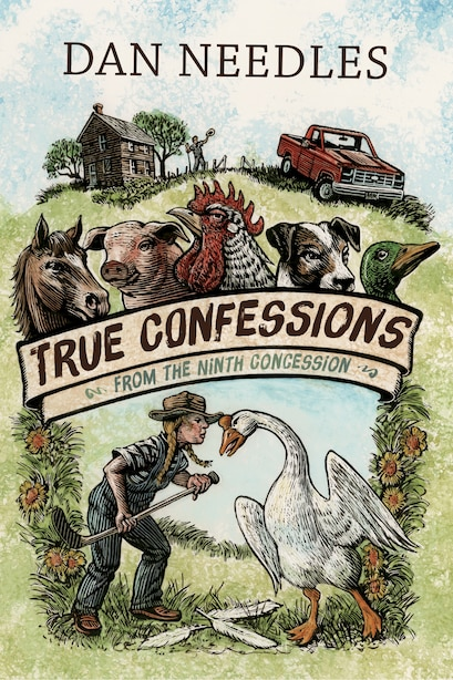 True Confessions From The Ninth Concession by Dan Needles