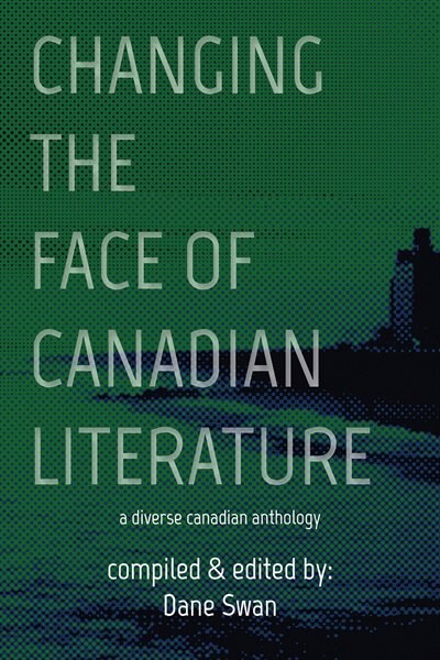 Changing The Face Of Canadian Literature by Dane Swan