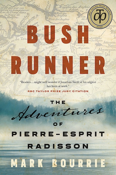 Bush Runner: The Adventures of Pierre-Esprit Radisson by Mark Bourrie