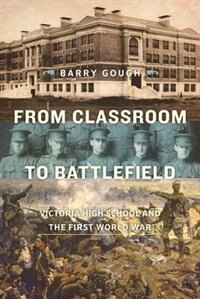 From Classroom to Battlefield: Victoria High School and the First World War by Barry Gough