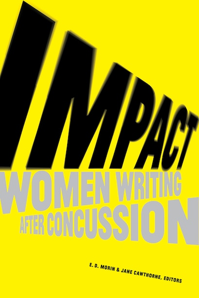 Impact: Women Writing After Concussion by E. D. Morin