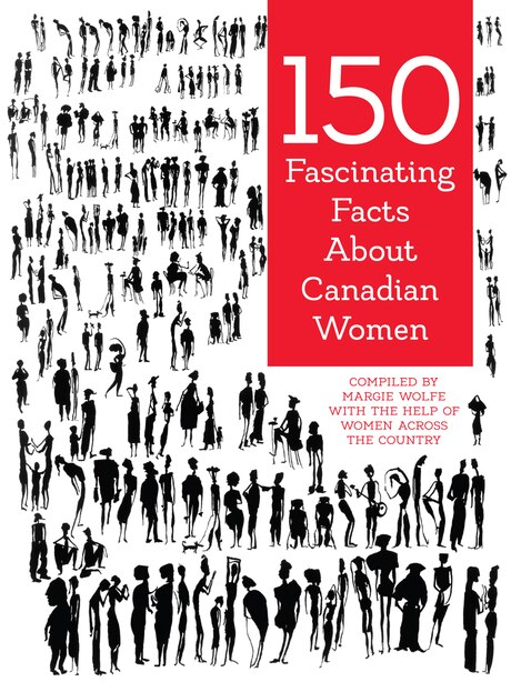 150 Fascinating Facts About Canadian Women by Margie Wolfe