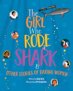GIRL WHO RODE A SHARK: And Other Stories Of Daring Women by Ailsa Ross