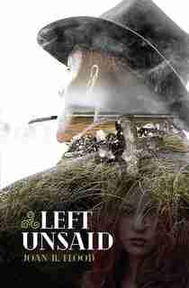 Left Unsaid by Joan B. Flood