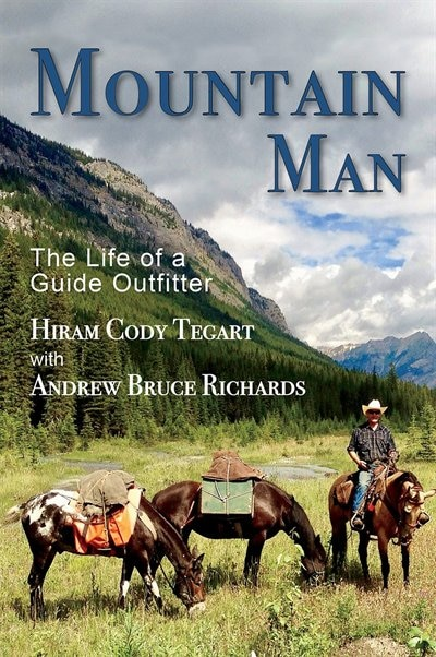 Mountain Man: The Life of a Guide Outfitter by Hiram Cody Tegart