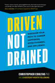 Driven Not Drained: Discover Your Path To Career Happiness, Effectiveness, And Influence by Chris W. Coultas