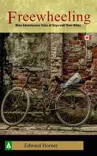 Freewheeling; Nine Adventurous Tales Of Boys And Their Bikes by Edward G Horner
